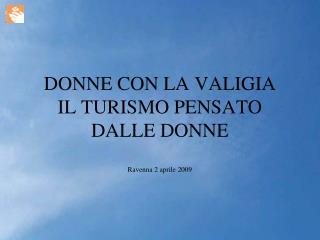 DONNE CON LA VALIGIA IL TURISMO PENSATO DALLE DONNE Ravenna 2 aprile 2009