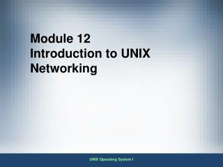 Module 12 Introduction to UNIX Networking