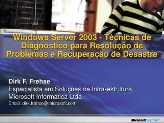 Dirk F. Frehse Especialista em Soluções de Infra-estrutura Microsoft Informática Ltda