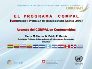 Avances del COMPAL en Centroamérica Pierre M. Horna  &  Pablo E. García