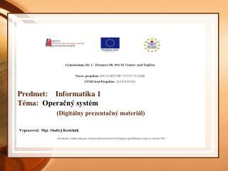 Predmet:    Informatika 1 Téma:   Operačný systém (Digitálny prezentačný materiál)