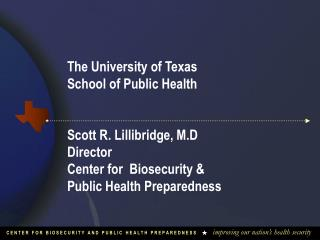 The University of Texas  School of Public Health  Scott R. Lillibridge, M.D Director