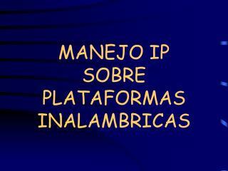 MANEJO IP  SOBRE PLATAFORMAS INALAMBRICAS