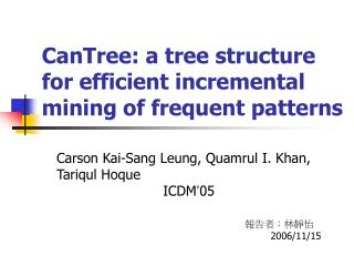 CanTree: a tree structure for efficient incremental mining of frequent patterns