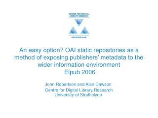 John Robertson and Alan Dawson  Centre for Digital Library Research University of Strathclyde