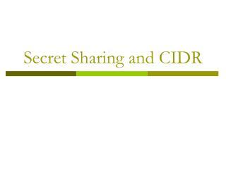 Secret Sharing and CIDR