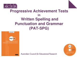 Progressive Achievement Tests  in  Written Spelling and  Punctuation and Grammar  (PAT-SPG)