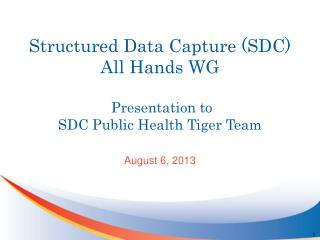 Structured Data Capture (SDC) All Hands WG  Presentation to SDC Public Health Tiger Team