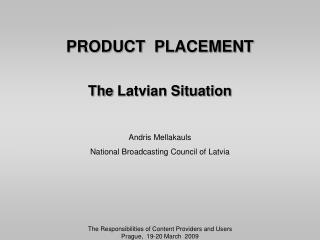 PRODUCT  PLACEMENT The  Latvian Situation