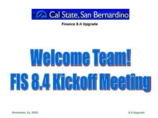Welcome Team! FIS 8.4 Kickoff Meeting