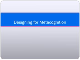 Designing for Metacognition