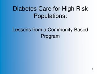 Diabetes Care for High Risk Populations: Lessons from a Community Based Program