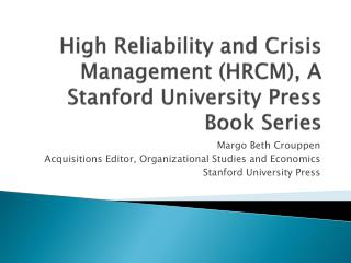 High Reliability and Crisis Management HRCM, A Stanford University Press Book Series