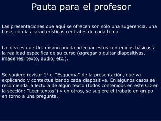 PAUTA PARA EL PROFESOR (LAS DIAPOSITIVAS NO FORMAN PARTE DE LA PRESENTACI Ó N)