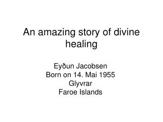 An amazing story of divine healing
