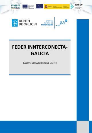 FEDER INNTERCONECTA-GALICIA Guía Convocatoria 2013