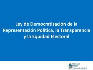 Ley de Democratización de la Representación Política, la Transparencia  y la Equidad Electoral