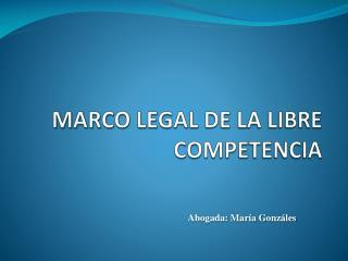 MARCO LEGAL DE LA LIBRE COMPETENCIA