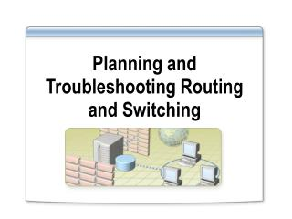 Planning and Troubleshooting Routing and Switching
