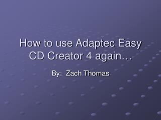 How to use Adaptec Easy CD Creator 4 again…