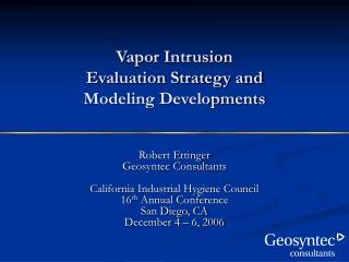 Vapor Intrusion Evaluation Strategy and  Modeling Developments