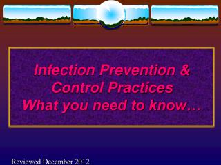 Infection Prevention & Control Practices What you need to know…