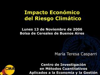 Impacto Económico  del Riesgo Climático Lunes 13 de Noviembre de 2006