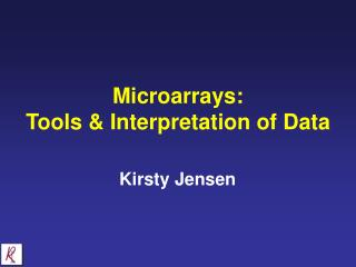 Microarrays: Tools & Interpretation of Data