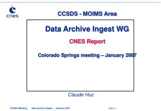 CCSDS - MOIMS Area Data Archive Ingest WG CNES Report  Colorado Springs meeting – January 2007