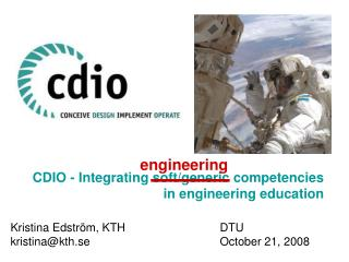 CDIO - Integrating soft/generic competencies in engineering education Kristina Edström, KTH 			DTU