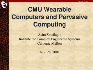 CMU Wearable Computers and Pervasive Computing