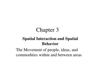 Spatial Interaction and Spatial Behavior The Movement of people, ideas, and commodities within and between areas