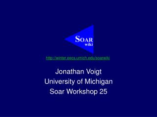 Jonathan Voigt University of Michigan Soar Workshop 25