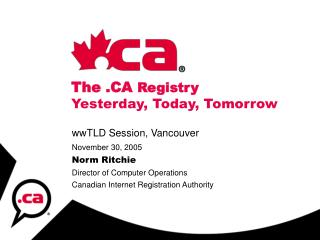 The .CA  Registry Yesterday, Today, Tomorrow