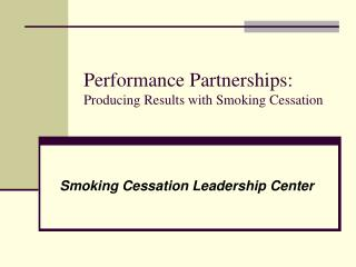 Performance Partnerships: Producing Results with Smoking Cessation