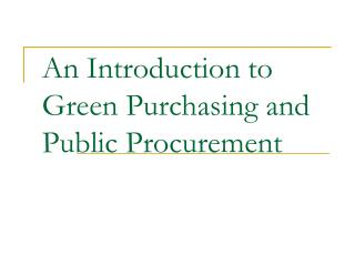 An Introduction to Green Purchasing and Public Procurement