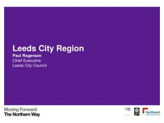 Leeds City Region Paul Rogerson Chief Executive  Leeds City Council