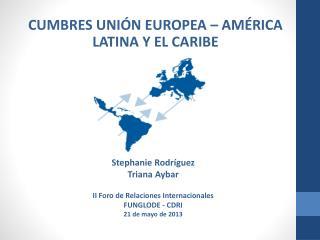 CUMBRES UNIÓN EUROPEA – AMÉRICA LATINA Y EL CARIBE