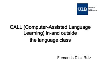 CALL (Computer-Assisted Language Learning) in-and outside  the language class