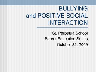 BULLYING and POSITIVE SOCIAL INTERACTION