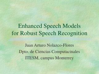 Enhanced Speech Models for Robust Speech Recognition