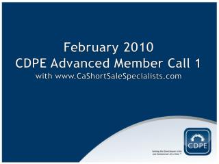 February 2010  CDPE Advanced Member Call 1 with  CaShortSaleSpecialists