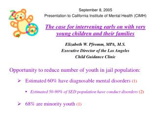 Opportunity to reduce number of youth in jail population:     Estimated 60 have diagnosable mental disorders 1     Estim