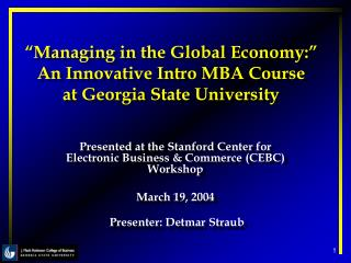 """Managing in the Global Economy:"" An Innovative Intro MBA Course  at Georgia State University"