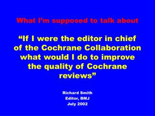 Richard Smith Editor, BMJ July 2002