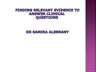 Finding Relevant Evidence to Answer Clinical  Questions  dr samira alsenany