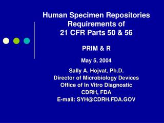 Human Specimen Repositories Requirements of  21 CFR Parts 50 & 56 PRIM & R May 5, 2004
