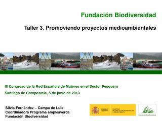 Silvia Fern�ndez � Campa de  Luis Coordinadora Programa  empleaverde Fundaci�n  Biodiversidad
