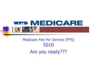 Medicare Fee For Service (FFS) 5010 Are you ready???