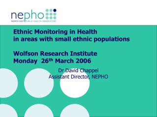 Dr David Chappel Assistant Director, NEPHO